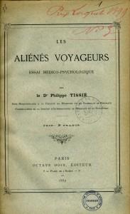 Philippe Tissié, Les Aliénés voyageurs : Essai médico-psychologique, Paris, Octave Doin 1887. Cote : 38884 (1)